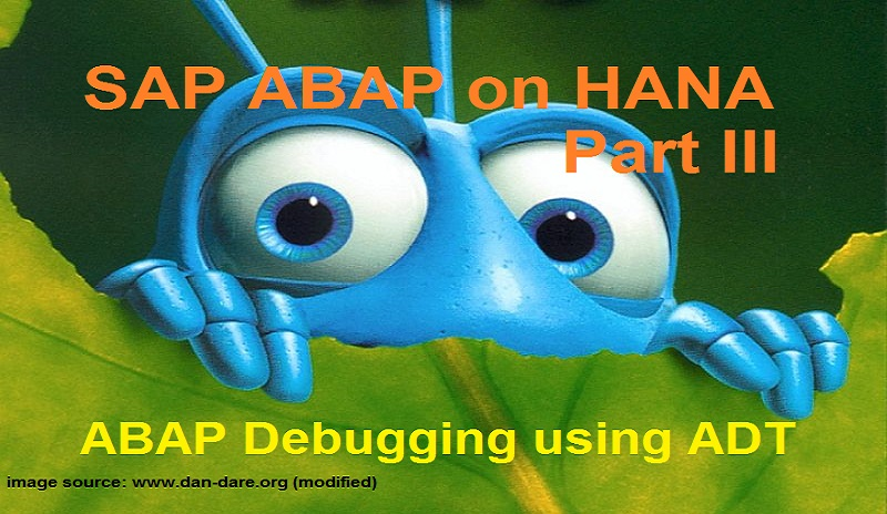 ABAP on SAP HANA  Part III  Debugging in ADT  