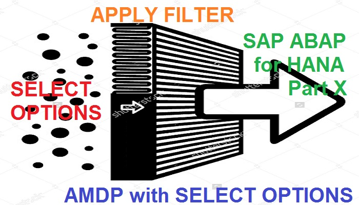 ABAP on SAP HANA  Part X  AMDP with SELECT OPTIONS |