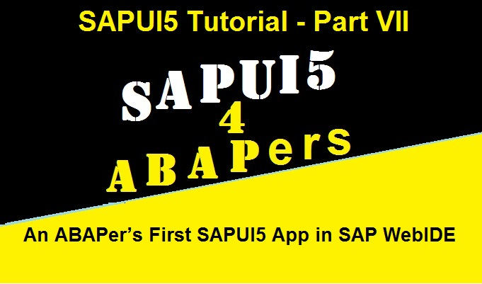 SAPUI5 Tutorial with WebIDE  Part VII  An ABAPer's First