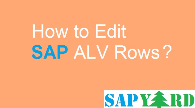 Are you struggling to make a Row of ALV Report Editable? |