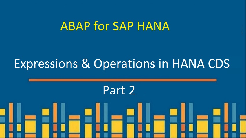 Deep Dive Into Operations & Expression Handling in HANA CDS |