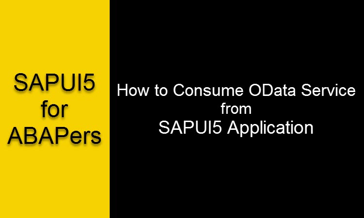 How to Consume OData Services froM SAPUI5 Apps |