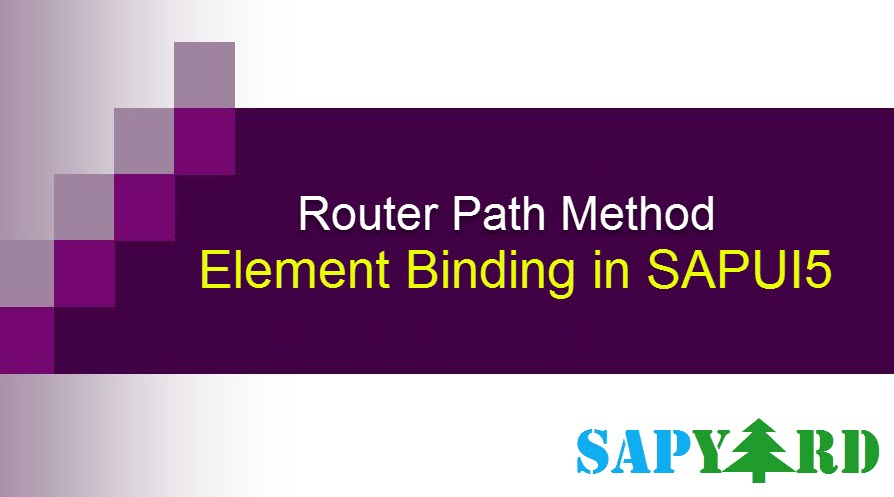 Element Binding in UI5 using Path Router - Approach 2 |