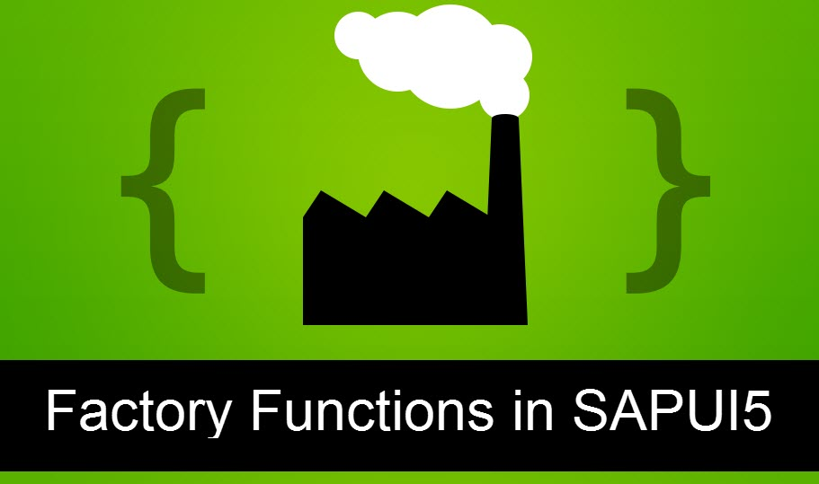 Introduction to Factory Functions in SAPUI5 |